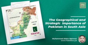 The Geographical and Strategic Importance of pakistan by Muhammad Abdur Rehman