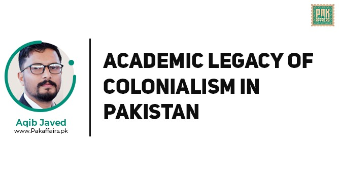 Academic Legacy of Colonialism in Pakistan