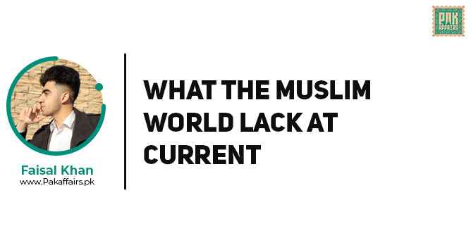 WHAT THE MUSLIM WORLD LACK AT CURRENT