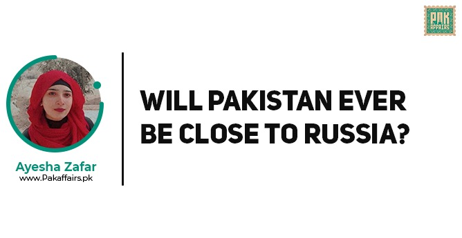 WILL PAKISTAN EVER BE CLOSE TO RUSSIA?